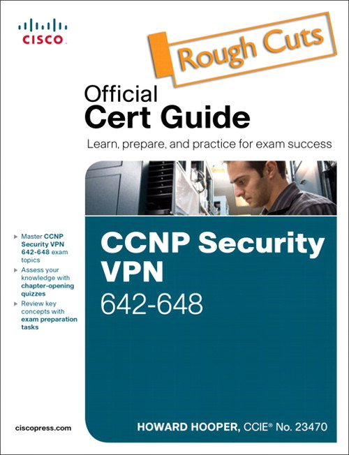CCNP Security VPN 642-648 Official Cert Guide, Rough Cuts, 2nd Edition