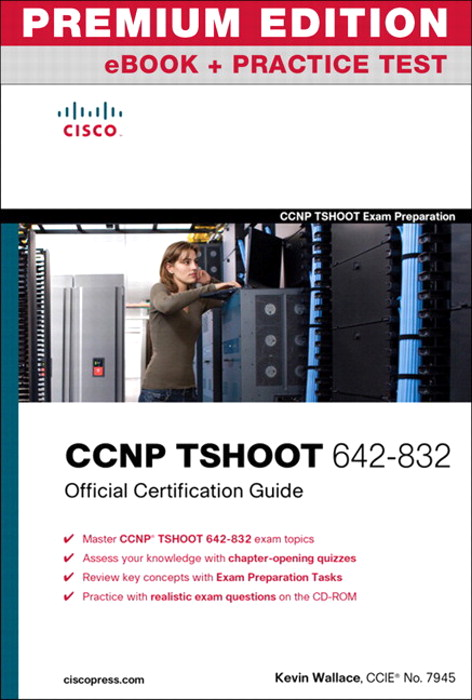 CCNP TSHOOT 642-832 Official Certification Guide, Premium Edition eBook and Practice Test