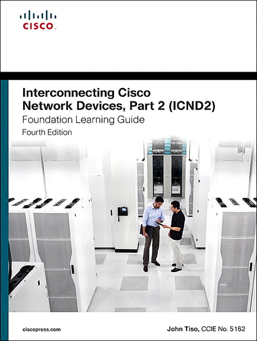 Interconnecting Cisco Network Devices, Part 2 (ICND2) Foundation Learning Guide, 4th Edition