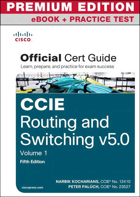 CCIE Routing and Switching v5.0 Official Cert Guide Vol 1 Premium Edition eBook/Practice Test, 5th Edition