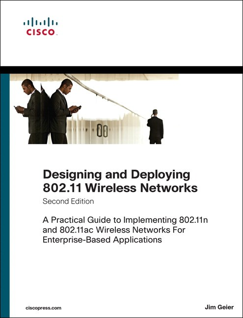 Designing and Deploying 802.11 Wireless Networks: A Practical Guide to Implementing 802.11n and 802.11ac Wireless Networks For Enterprise-Based Applications