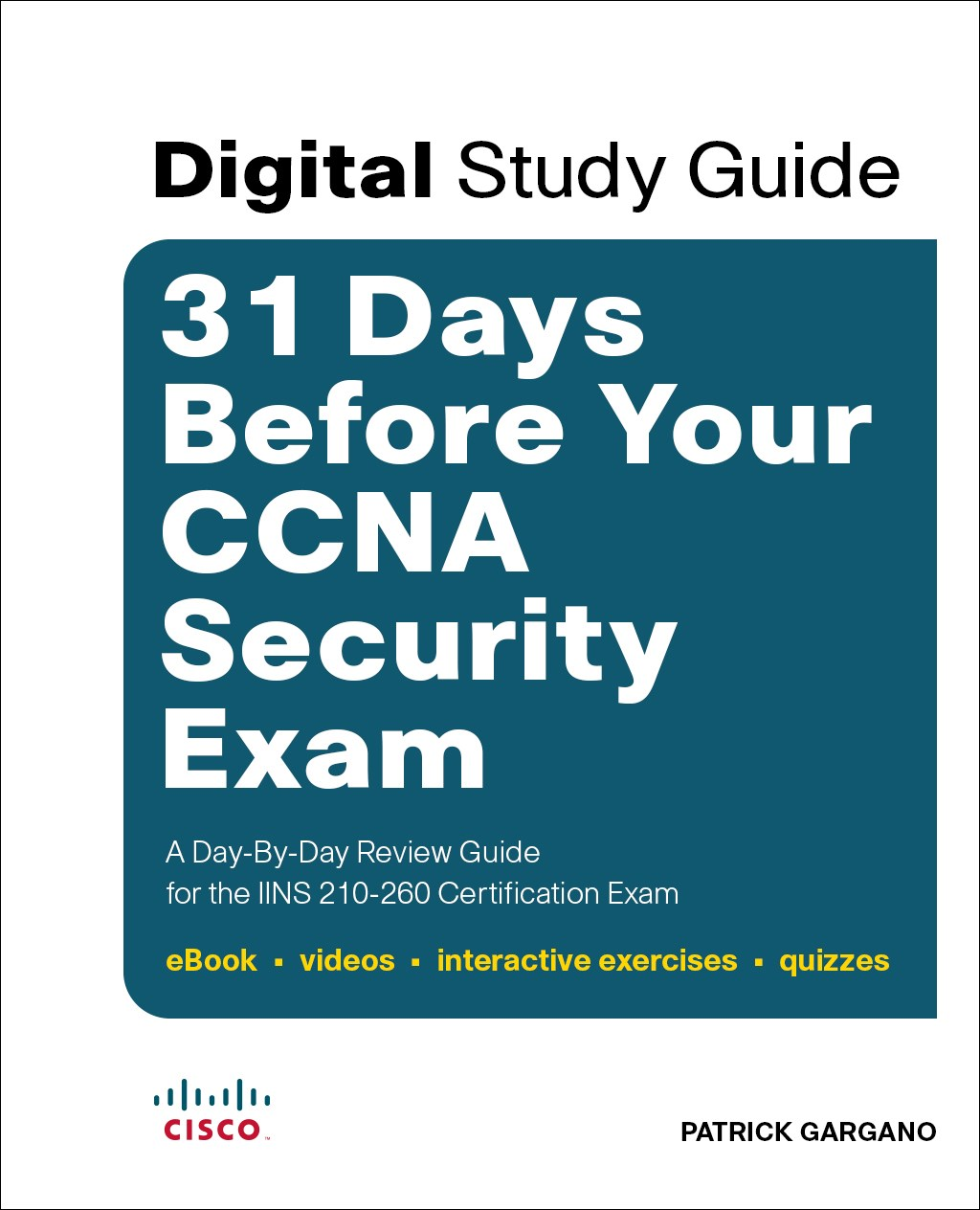 31 Days Before Your CCNA Security Exam (Digital Study Guide): A Day-By-Day Review Guide for the IINS 210-260 Certification Exam (eBook, videos, interactive exercises, quizzes)