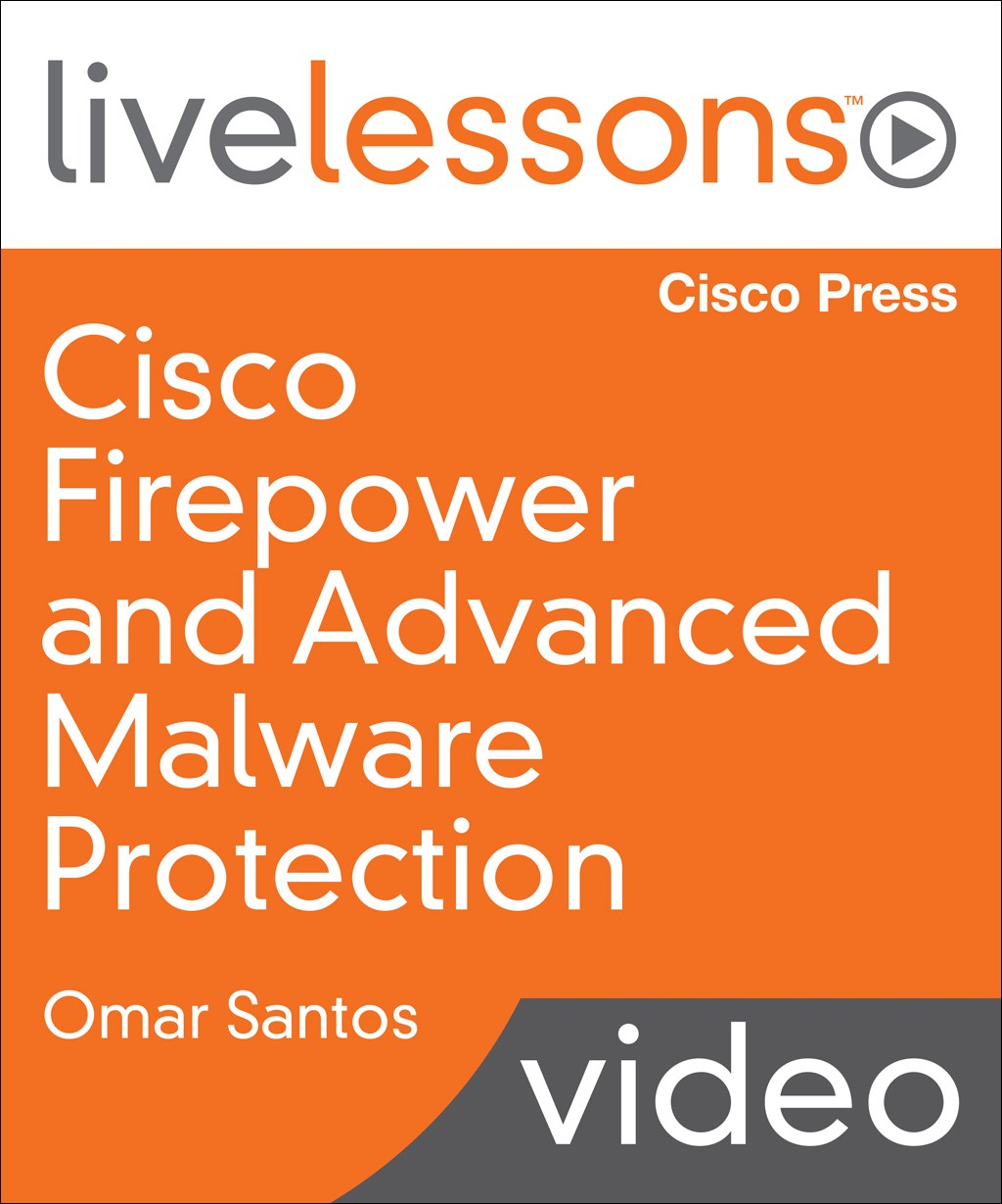 Cisco Firepower and Advanced Malware Protection LiveLessons