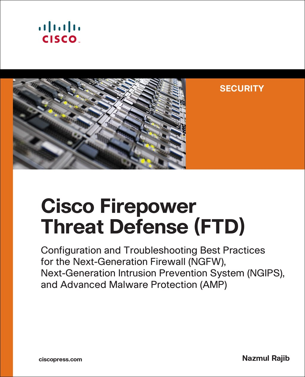 Cisco Firepower Threat Defense (FTD): Configuration and Troubleshooting Best Practices for the Next-Generation Firewall (NGFW), Next-Generation Intrusion Prevention System (NGIPS), and Advanced Malware Protection (AMP)