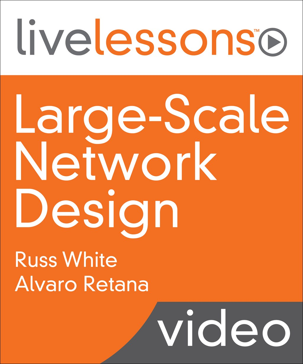 Large-Scale Network Design LiveLessons: Best Practices for Designing Elegant, Scalable, and Programmable Networks with OSPF, EIGRP, IS-IS, and BGP Routing Protocols
