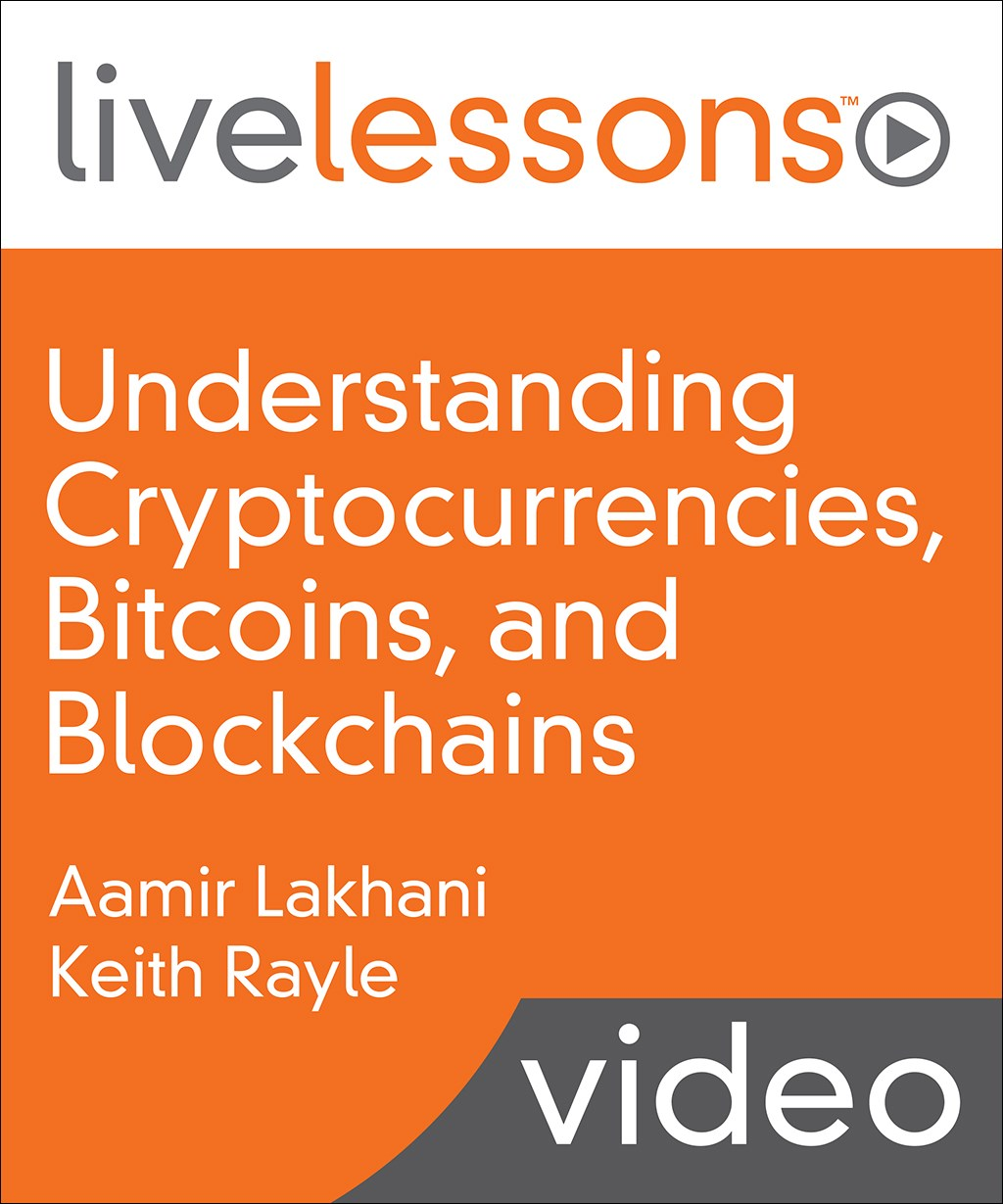 Understanding Crypto Currencies, Bitcoins, and Blockchains LiveLessons