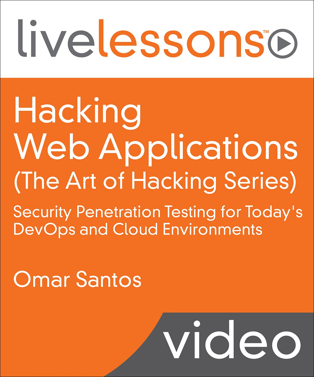 Hacking Web Applications (The Art of Hacking Series) LiveLessons