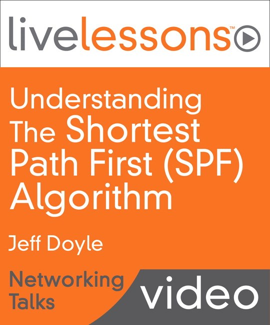 Understanding the Shortest Path First (SPF) Algorithm LiveLessons