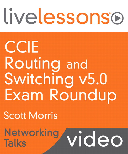 CCIE Routing and Switching v5.0 Exam Roundup LiveLessons