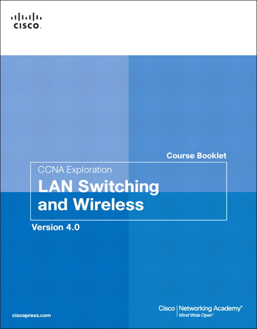CCNA Exploration Course Booklet: LAN Switching and Wireless, Version 4.0: