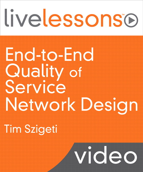 End-to-End Quality of Service Network Design LiveLessons: QoS for Rich-Media and Cloud Networks