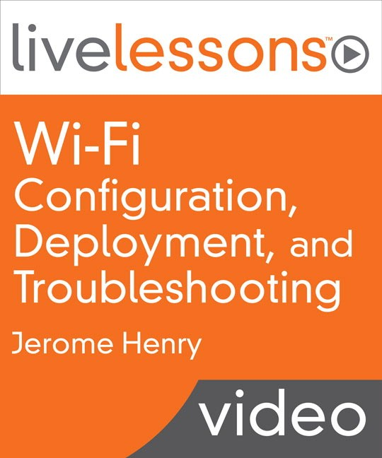 Wi-Fi Configuration, Deployment and Troubleshooting LiveLessons