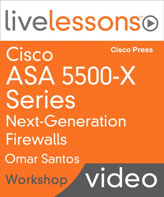 Cisco ASA 5500-X Series Next-Generation Firewalls LiveLessons (Workshop) (Streaming)