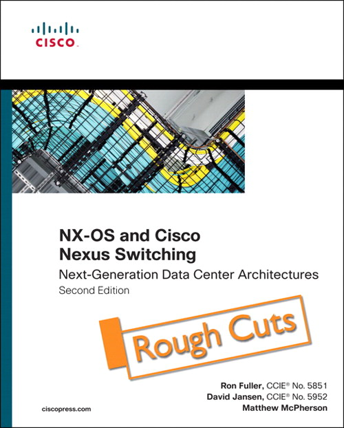 NX-OS and Cisco Nexus Switching: Next-Generation Data Center Architectures, Rough Cuts, 2nd Edition