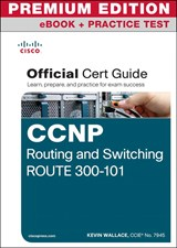 CCNP Routing and Switching ROUTE 300-101 Official Cert Guide Premium Edition eBook and Practice Test
