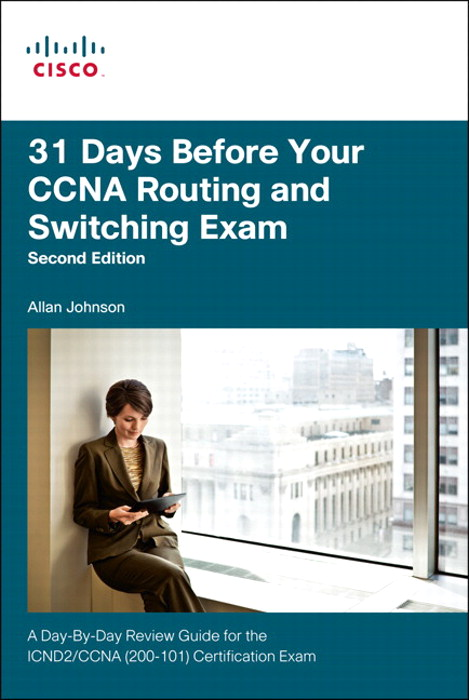 31 Days Before Your CCNA Routing and Switching Exam: A Day-By-Day Review Guide for the ICND2 (200-101) Certification Exam, 3rd Edition