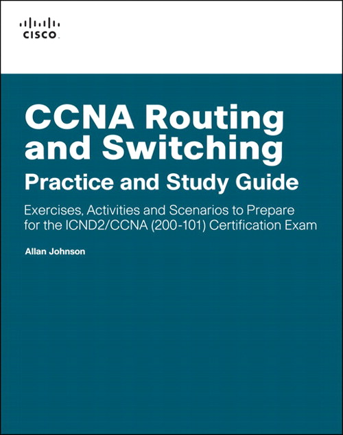 CCNA Routing and Switching Practice and Study Guide: Exercises, Activities and Scenarios to Prepare for the ICND2 200-101 Certification Exam