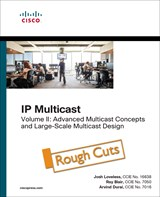 IP Multicast, Volume II: Advanced Multicast Concepts and Large-Scale Multicast Design, Rough Cuts