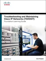 Troubleshooting and Maintaining Cisco IP Networks (TSHOOT) Foundation Learning Guide: (CCNP TSHOOT 300-135)