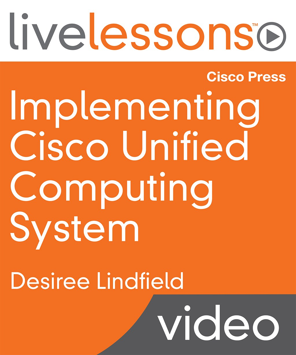 Implementing Cisco Unified Computing System LiveLessons