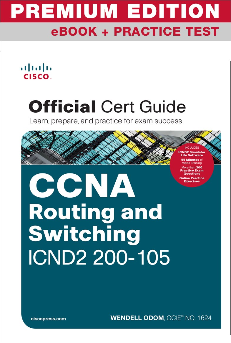 CCNA Routing and Switching ICND2 200-105 Official Cert Guide Premium Edition and Practice Tests