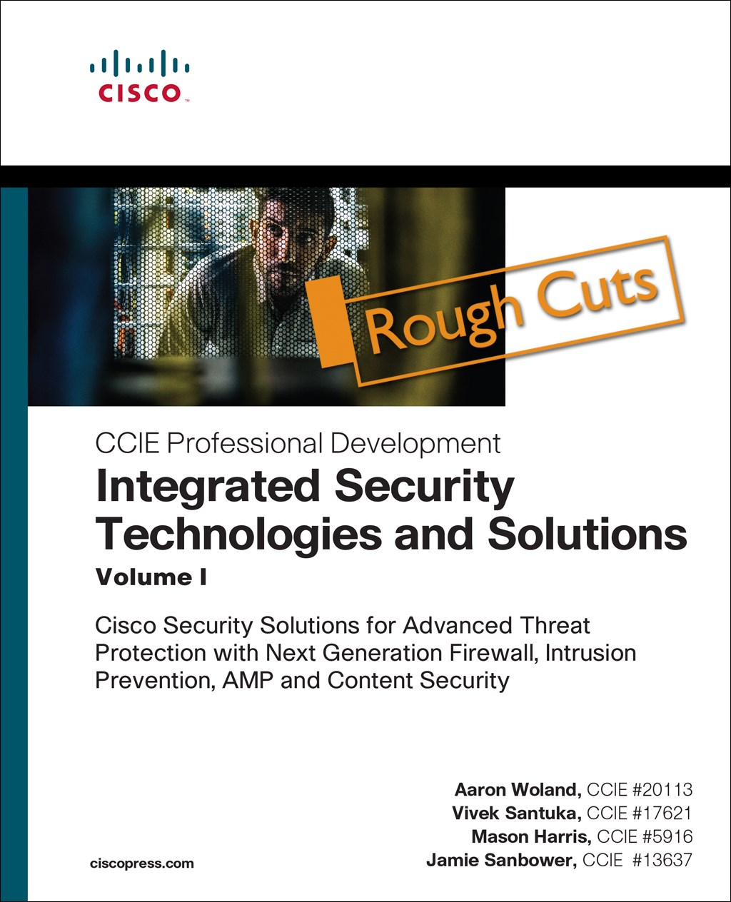 Integrated Security Technologies and Solutions - Volume I: Cisco Security Solutions for Advanced Threat Protection with Next Generation Firewall, Intrusion Prevention, AMP, and Content Security, Rough Cuts