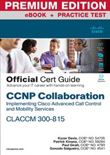 CCNP Collaboration Call Control and Mobility CLACCM 300-815 Official Cert Guide Premium Edition and Practice Test