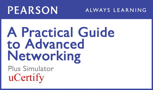 Practical Guide to Advanced Networking Pearson uCertify Course and Simulator Bundle, A
