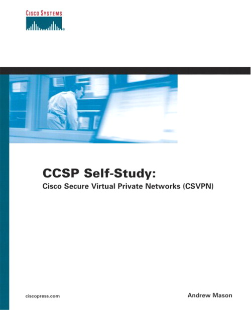CCSP Self-Study: Cisco Secure Virtual Private Networks (CSVPN)