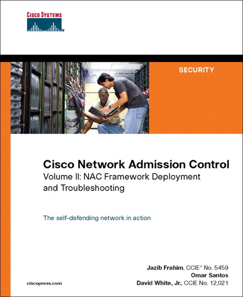 Cisco Network Admission Control, Volume II: NAC Framework Deployment and Troubleshooting