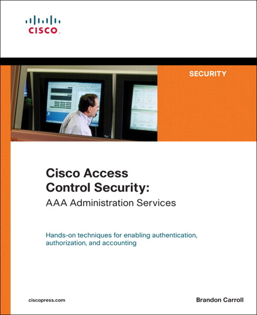 Cisco Access Control Security: AAA Administration Services