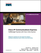 Cisco IP Communications Express: CallManager Express with Cisco Unity Express
