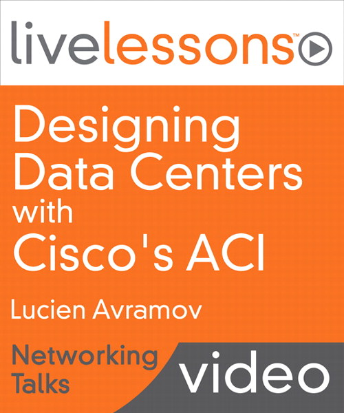 Designing Data Centers with Cisco's ACI LiveLessons