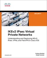 IKEv2 IPsec Virtual Private Networks: Understanding and Deploying IKEv2, IPsec VPNs, and FlexVPN in Cisco IOS