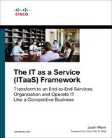 IT as a Service (ITaaS) Framework, The: Transform to an End-to-End Services Organization and Operate IT like a Competitive Business