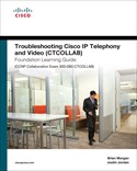 Troubleshooting Cisco IP Telephony and Video (CTCOLLAB) Foundation Learning Guide